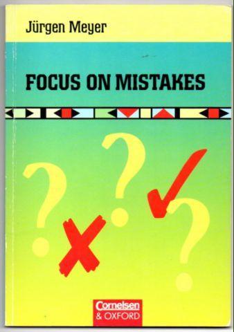 Focus on Mistakes. Grammatik und Übungen für: Meyer, Jürgen: