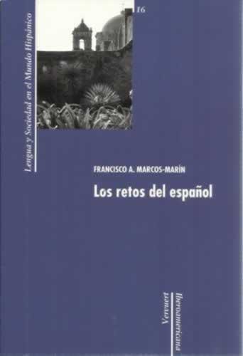 Los retos del español. Lengua y sociedad en el mundo hispánico - Marcos Marín, Francisco Adolfo