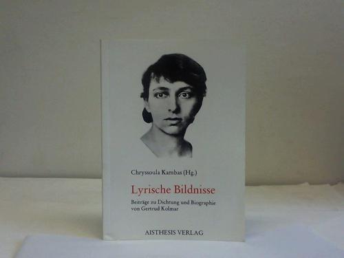 Lyrische Bildnisse. Beiträge zu Dichtung und Biographie von Gertrud Kolmar - Kambas, Chryssoula [Hrsg.]