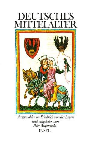 Deutsches Mittelalter. ausgew. von Friedrich von der: Leyen, Friedrich von