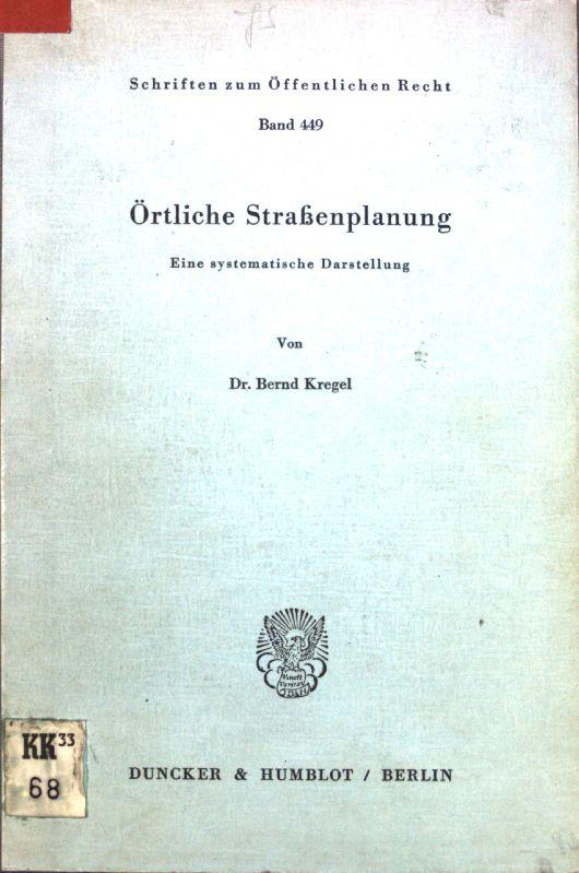 Örtliche Strassenplanung : Eine sysematische Darstellung. Schriften: Kregel, Bernd: