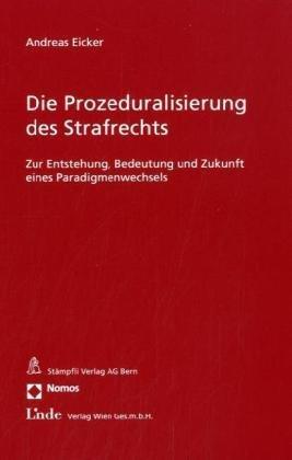 Die Prozeduralisierung des Strafrechts: Zur Entstehung, Bedeutung und Zukunft eines Paradigmenwechsels - Eicker, Andreas