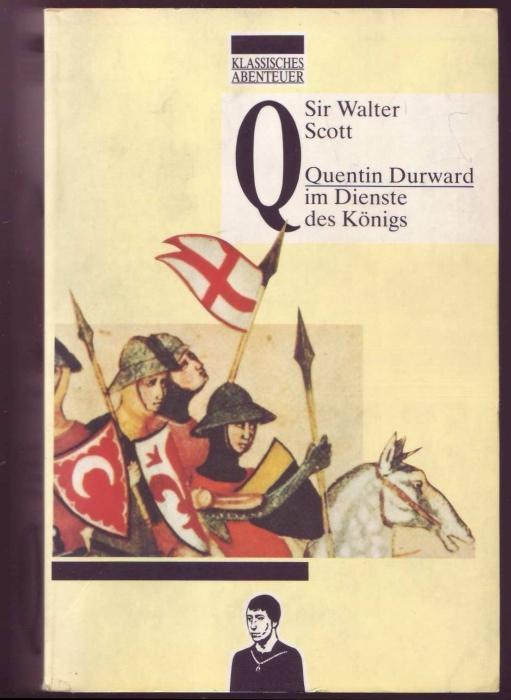 Quentin Durward im Dienste des Königs (=: Scott, Walter Sir