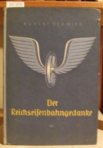 Der Reichseisenbahngedanke. Ein Beispiel für die Notwendigkeit: Schmied, Robert: