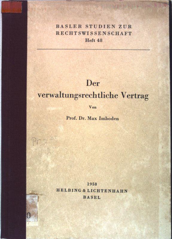 Der verwaltungsrechtliche Vertrag. Basler Studien zur Rechtswissenschaft,: Imboden, Max: