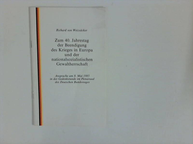 Zum 40. [vierzigsten] Jahrestag der Beendigung des: Weizsäcker, Richard von: