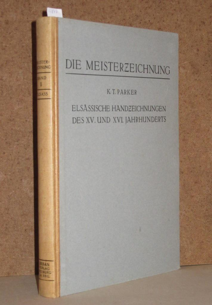 Elsässische Handzeichnungen des XV. und XVI. Jahrhunderts: Parker, K. T.: