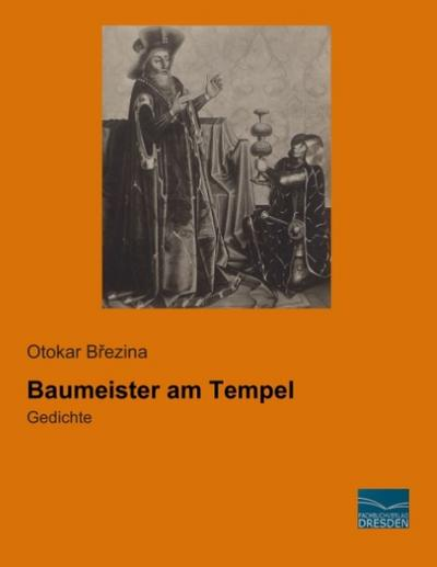 Baumeister am Tempel : Gedichte: Otokar Brezina