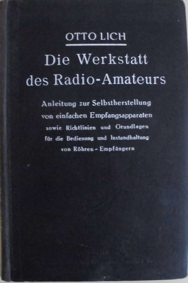 Die Werkstatt des Radio-Amateurs - Anleitung zur: Lich, Otto