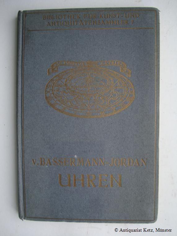 Uhren. Ein Handbuch für Sammler und Liebhaber.: Bassermann-Jordan, Ernst von: