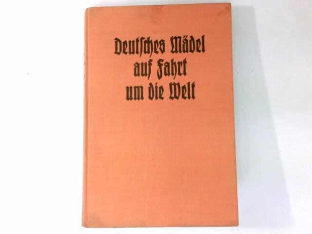 Deutsches Mädel auf Fahrt um die Welt: Dinglreiter, Senta: