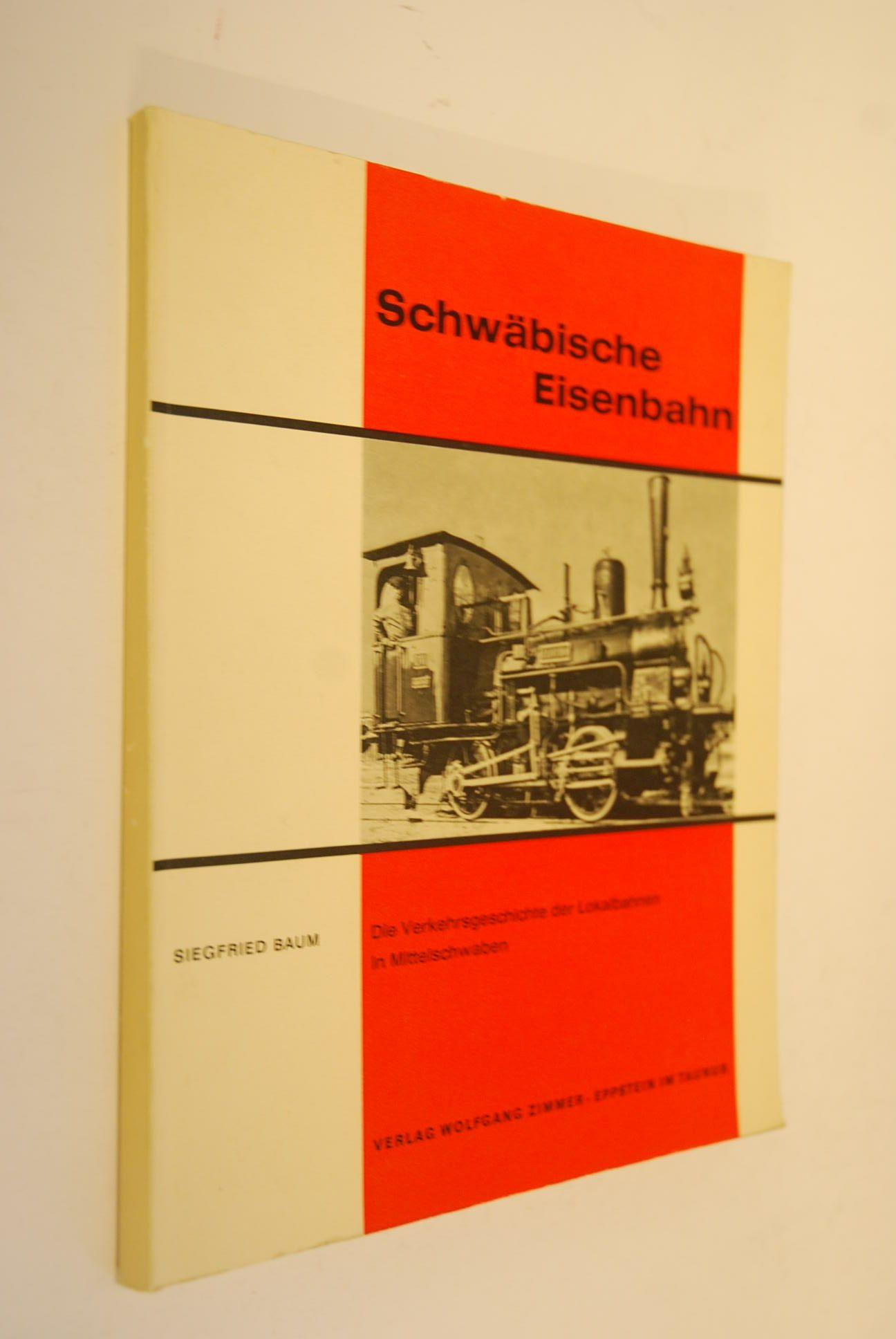 Schwäbische Eisenbahn. Die Verkehrsgeschichte der Lokalbahnen in: Baum, Siegfried:
