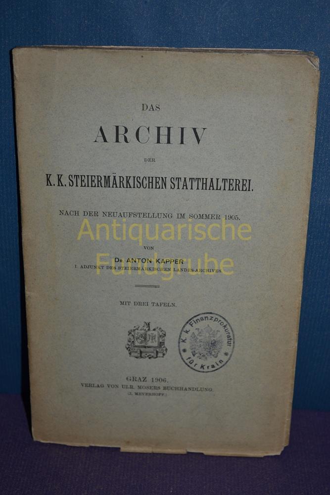 Das Archiv der k. k. Steiermärkischen Statthalterei: Kapper, Anton: