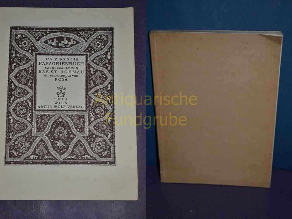 Das persische Papageienbuch. mit Buchschmuck von Rosà: Roenau, Ernst:
