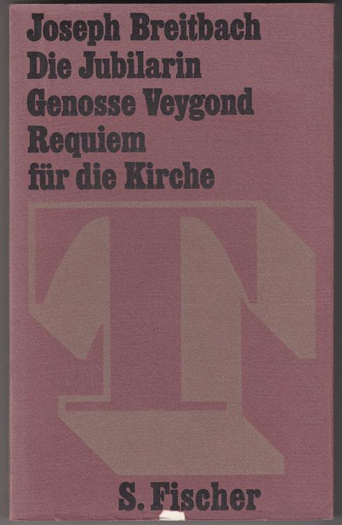Die Jubilarin. Genosse Veygond. Requiem für die: Breitbach, Joseph