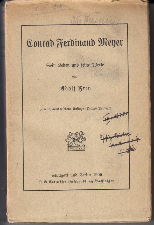 Conrad Ferdinand Meyer. Sein Leben und seine: Frey, Adolf