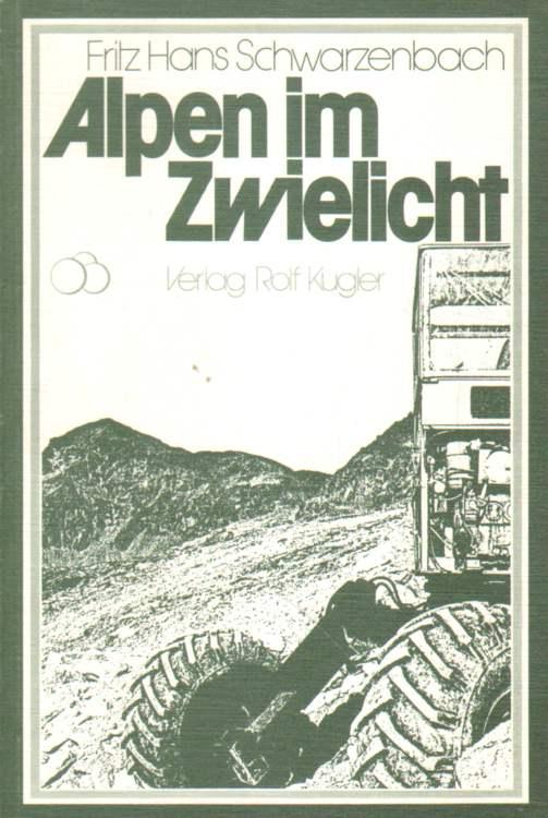 Alpen im Zwielicht oder Zerstört der Tourismus: Schwarzenbach, Fritz Hans: