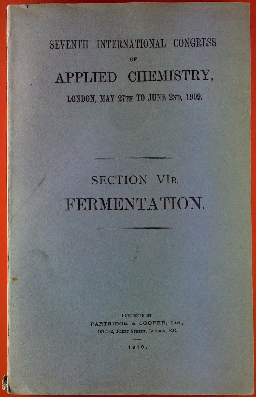 Fermentation. Section VIB. Seventh International Congress of: Sir William Ramsay