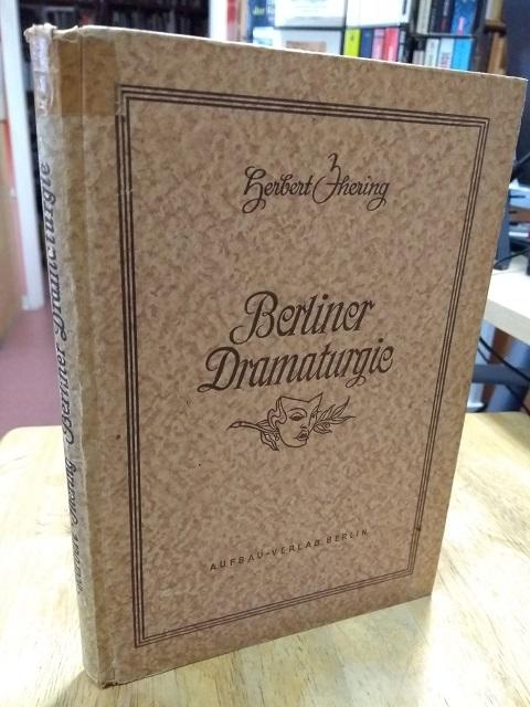 Berliner Dramaturgie.: Jhering, Herbert,