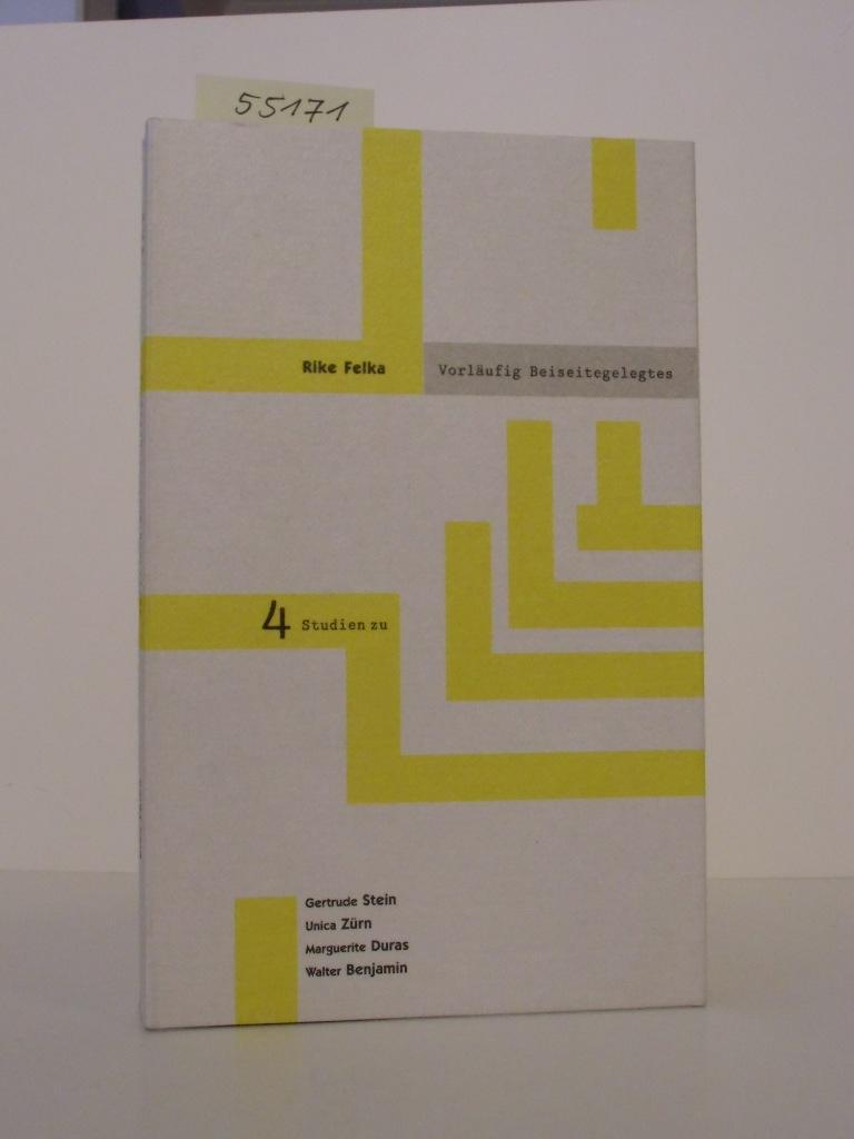 Vorläufig Beiseitegelegtes. 4 Studien zu Texten aus dem Nachlaß (von) Gertrude Stein, Unica Zürn, Marguerite Duras, Walter Benjamin. - Felka, Rike