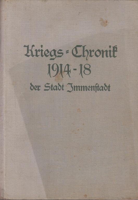Kriegs Chronik 1914-18 der Stadt Immenstadt: Kriegs, Chronik Immenstadt