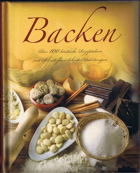 Backen. Über 100 köstliche Rezeptideen mit Schritt-für Schritt-Anleitungen. - Paragon Books (Hrsg.)