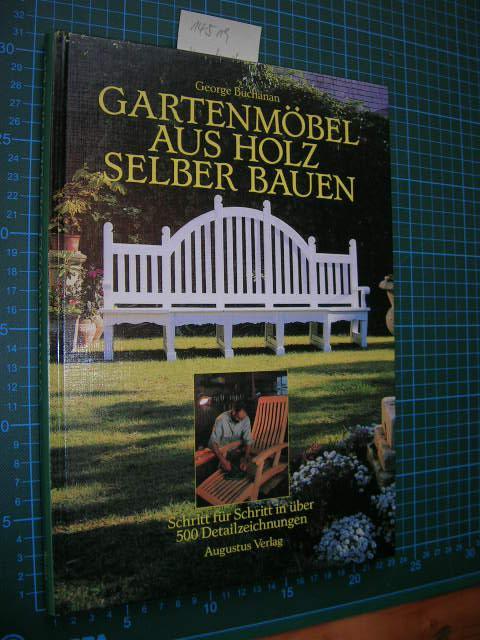 Gartenmöbel aus Holz selber bauen. Schritt für: Buchanan, George: