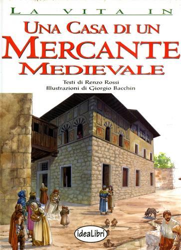 Una casa di un mercante medievale.: Rossi,Renzo.