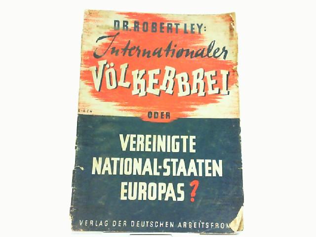 Internationaler Völkerbrei oder Vereinigte National Staaten Europas: Ley, Dr. Robert: