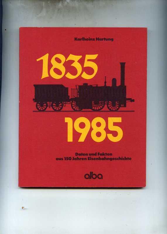1835 - 1985. Daten und Fakten aus: Hartung, Karlheinz