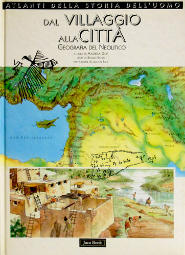 Dal villaggio alla città. Geografia del neolitico.: Rossi,Renzo.