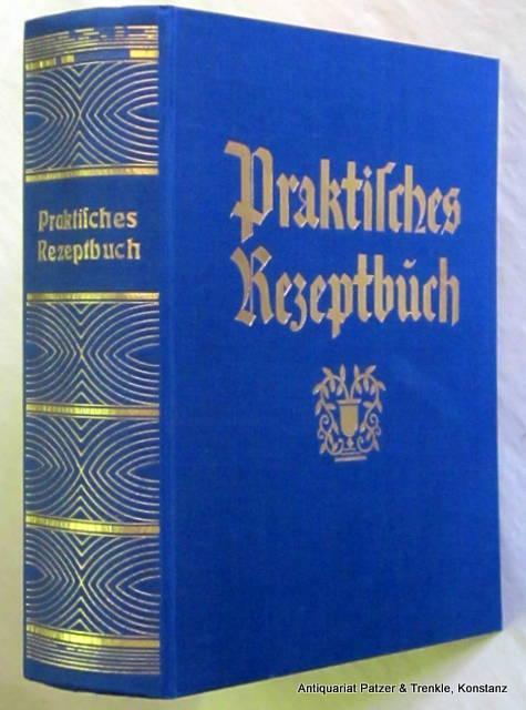 Praktisches Rezeptbuch. Ein Lehrkurs der zweckmäßigen Hauswirtschaft,: Zeller, A. P.