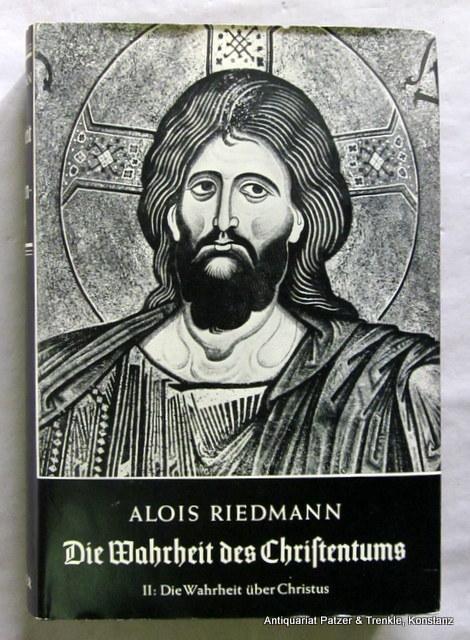 Die Wahrheit über Christus. Ein religionsgeschichtlicher Vergleich.: Riedmann, Alois.
