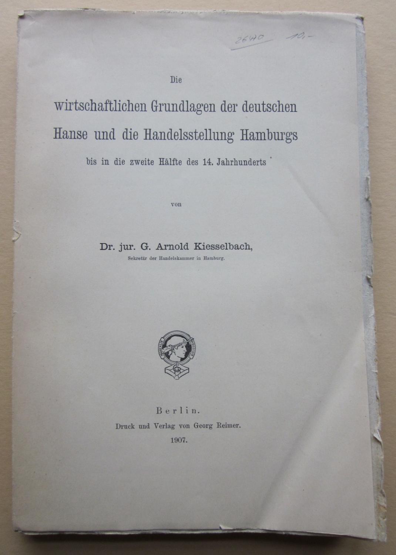 Die wirtschaftlichen Grundlagen der deutschen Hanse und: Kiesselbach, Arnold: