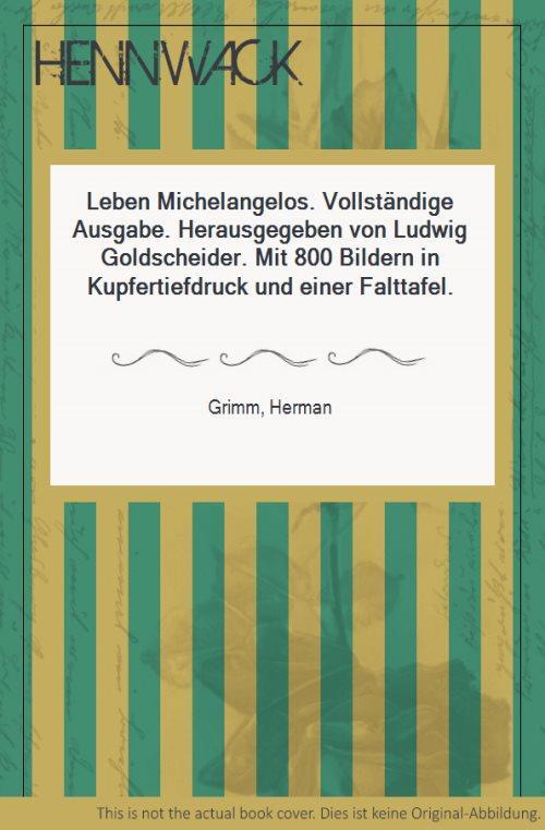 Leben Michelangelos. Vollständige Ausgabe. Herausgegeben von Ludwig: Michelangelo - Grimm,