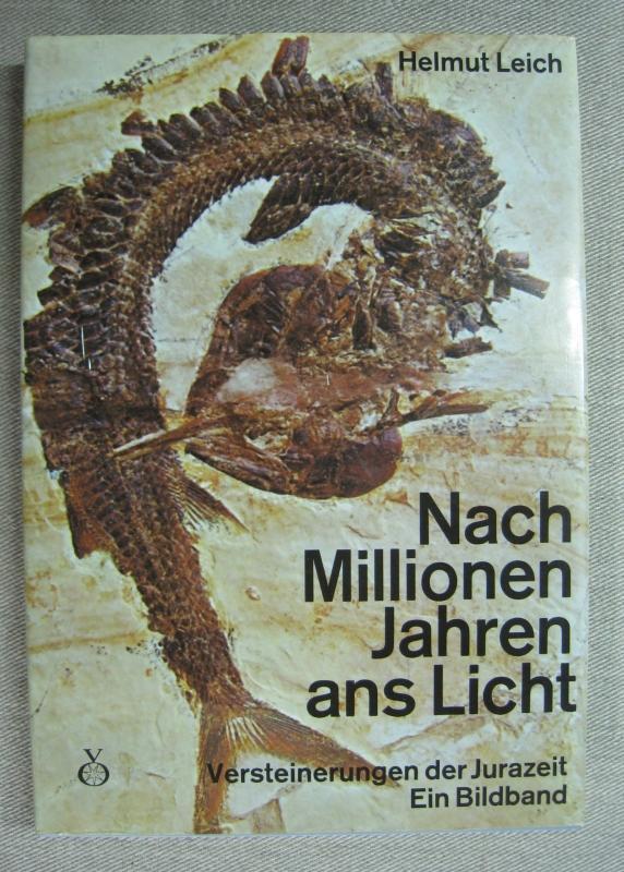 Nach Millionen Jahren ans Licht. Versteinerungen der: Leich, Helmut