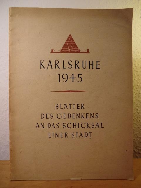 Karlsruhe 1945. Blätter des Gedenkens an das: Stadt Karlsruhe, der