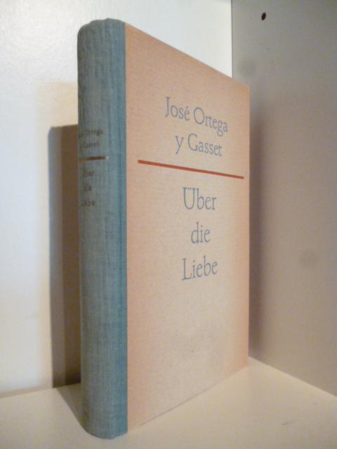 Über die Liebe. Meditationen.: Jose Ortega y