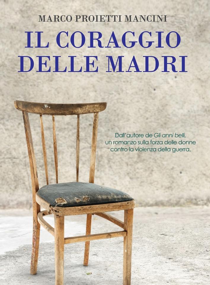 Il coraggio delle madri - Proietti Mancini Marco