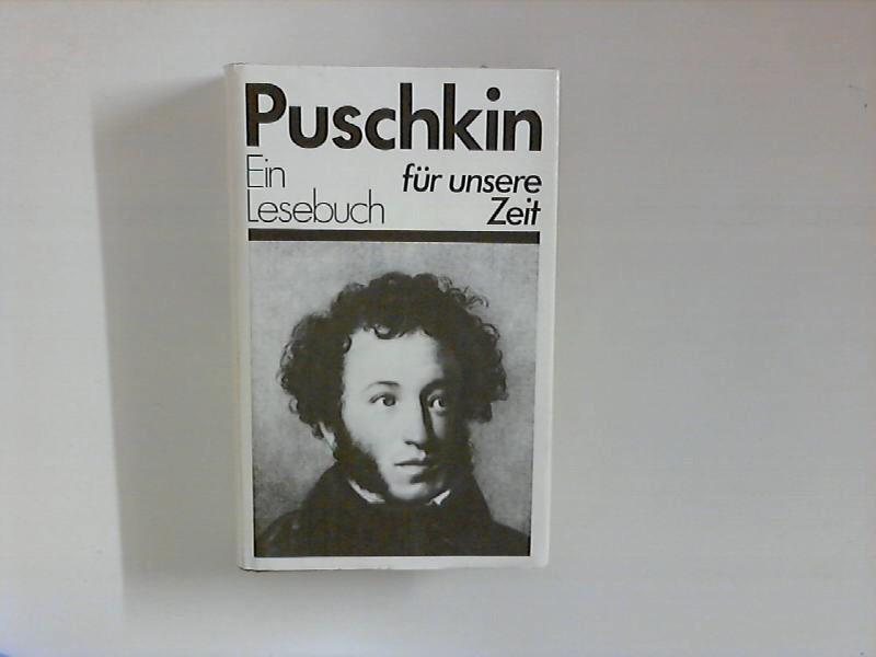 Puschkin ein Lesebuch für unsere Zeit.: Puschkin , Alexander