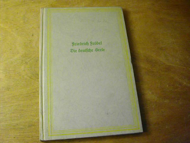 Die deutsche Seele : Äußerungen von Friedrich: Friedrich Fröbel