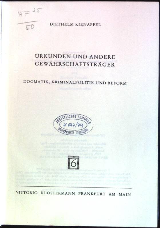 Urkunden und andere Gewährschaftsträger: Dogmatik, Kriminalpolitik und: Kienapfel, Diethelm: