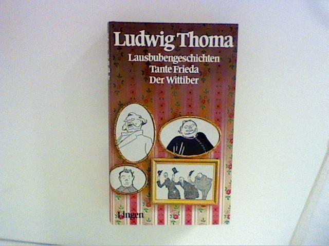 Lausbubengeschichten - Tante Frieda - Der Wittiber: Thoma, Ludwig: