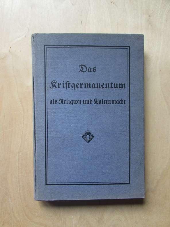 Das Kristgermanentum als Religion und Kulturmacht -: Ein Deutscher: