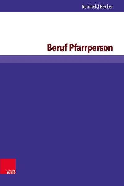 Beruf Pfarrperson : Eine Untersuchung zu Berufsbild: Reinhold Becker