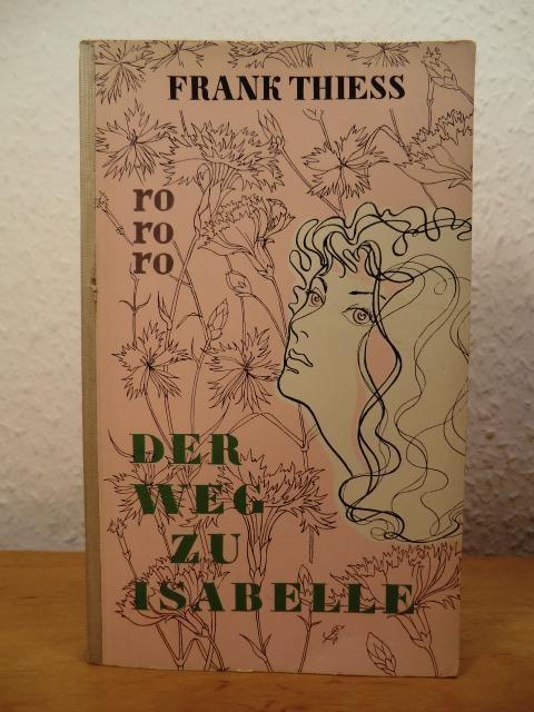 Der Weg zu Isabelle : Roman. rororo: Thiess, Frank: