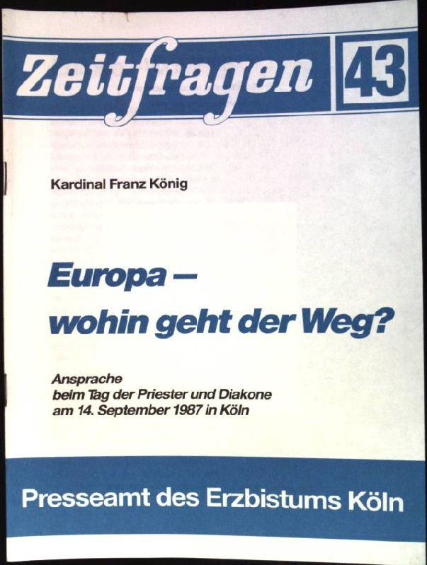 Europa - wohin geht der Weg?; Zeitfragen,: König, Franz: