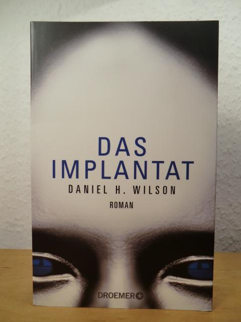 Das Implantat: Wilson, Daniel H.: