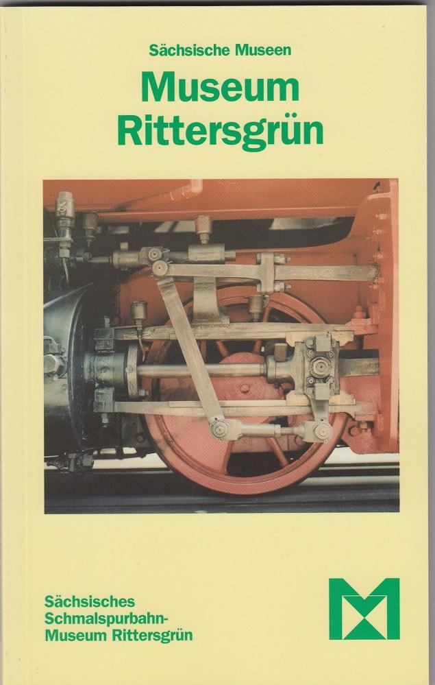 Sächsisches Schmalspurbahn-Museum Rittersgrün. Hrsg.: Sächsische Landesstelle für Museumswesen, - Knabe, Hans-Jürgen