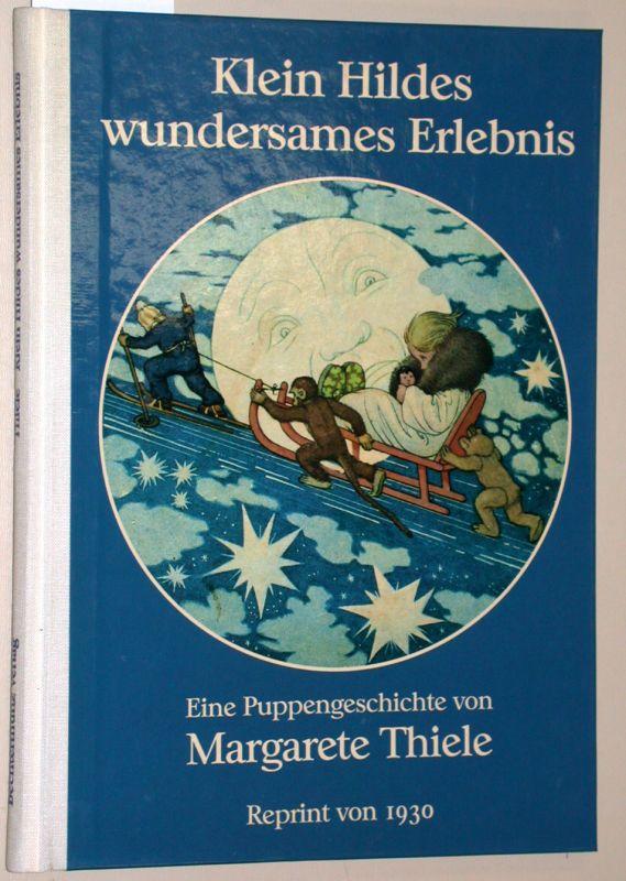 Klein Hildes wundersames Erlebnis. Eine Puppengeschichte Reprint: Thiele, Margarete: